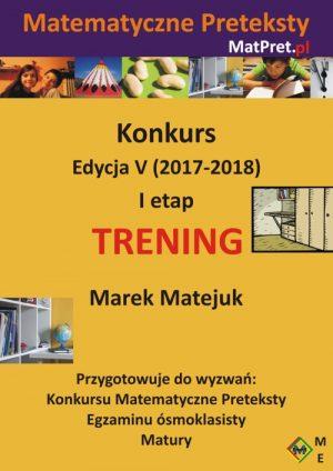 Archiwalne zadania treningowe I etapu Konkursu Matematyczne Preteksty edycji V (2017-2018)